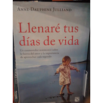Llenaré Tus Días De Vida Anne Dauphine Julliand Envío Gratis