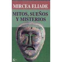 Mircea Eliade, Mitos, Sueños Y Misterios, Ed. Kairós, 265 P.