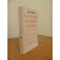 La Formación Del Simbolo En El Niño. Jean Piaget. Fce, 1979.