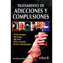 Tratamiento De Adicciones Y Compulsiones - De La Garza / Tri