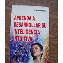 Aprenda A Desarrollar Su Inteligencia Intuitiva-edie Raether