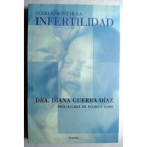 Como Afrontar La Infertilidad. Dra. Diana Guerra Díaz