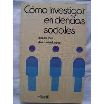 Cómo Investigar En Ciencias Sociales - Susan Pick