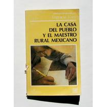 La Casa Del Pueblo Y El Maestro Rural Mexicano, Libro 1985
