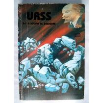 U R S S. De La Utopía Al Desastre. Vladimir Boukovski
