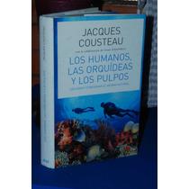 Los Humanos, Las Orquídeas Y Los Pulpos Jacques Cousteau