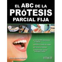El Abc De La Prótesis Parcial Fija !!!nuevos Y Originales!!