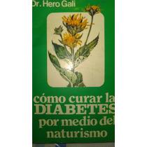 Como Curar La Diabetes Por Medio Del Naturismo, Dr Hero Gali