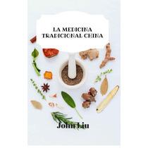 La Medicina Tradicional China: 44 Hierbas Usos Y Beneficios