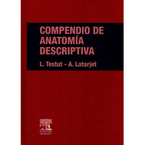 Compendio De Anatomía Descriptiva Testut Latarjet 1° 2007