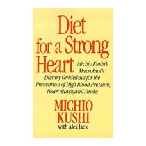 Diet For A Strong Heart: Michio Kushis, Michio Kushi