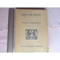 Manuel A. Manzanilla, Libro De Plata, México, 1952, 305 Págs