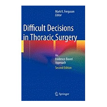 Difficult Decisions In Thoracic Surgery: An, Mark K Ferguson