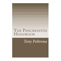 Pancreatitis Handbook: An Easy-to-read Guide, Tony Poltrona