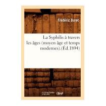 Syphilis A Travers Les Ages (moyen Age Et Temps, Buret F