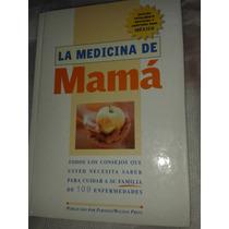La Medicina De Mama (consejos Para Cuidar A Su Familia)