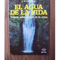 El Agua De La Vida-tratado Terapia De Orina-j.armstrong-edaf