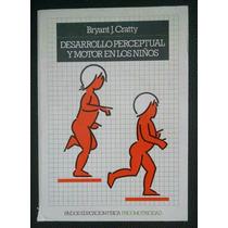 Desarrollo Perceptual Y Motor En Los Niños, Bryant J. Cratty