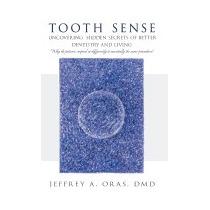 Tooth Sense: Uncovering Hidden Secrets, Jeffrey A Oras Dmd