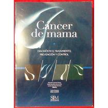 Cáncer De Mama. Diagnóstico, Tratamiento, Prevención Control