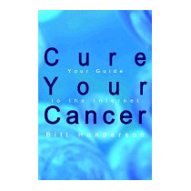 Cure Your Cancer: Your Guide To The Internet, Bill Henderson