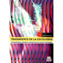 Tratamiento De La Escoliosis Gocht-gessner. 1° Edición. 2005