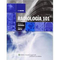 Radiología 101 Erkonen Lippincott !nuevos Y Originales!