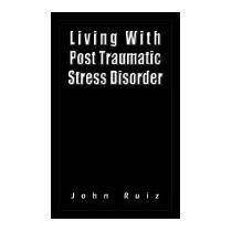 Living With Post Traumatic Stress Disorder, John Ruiz