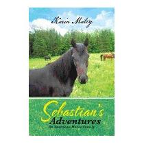 Sebastians Adventures: An American Horse, Karin Matey