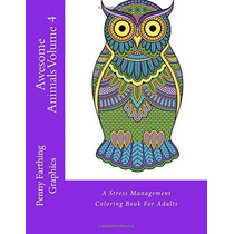 Awesome Animals Volume 4: A Stress Management Coloring Book