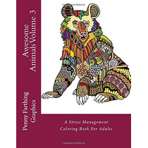 Awesome Animals Volume 3: A Stress Management Coloring Book