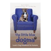 Little Blue Dogma: Louies Dog Handbook For, Karen J Roberts