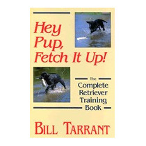 Hey Pup, Fetch It Up!: The Complete Retriever, Bill Tarrant