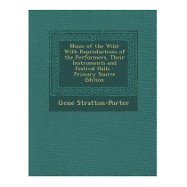 Music Of The Wild: With Reproductions, Gene Stratton-porter