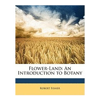 Flower-land: An Introduction To Botany, Robert Fisher