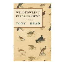 Wildfowling Past & Present - An Anthology, Tony Read