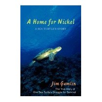 Home For Nickel: A Sea Turtles Story, Jim Gamlin