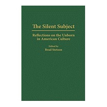 Silent Subject: Reflections On The Unborn In, Brad Stetson