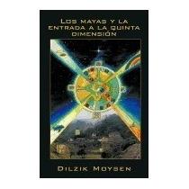 Libro Mayas Y La Entrada A La Quinta Dimensi N,dilzik Moys N