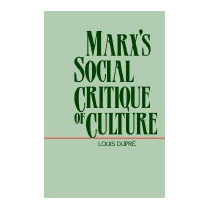 Marxs Social Critique Of Culture (revised), Louis K Dupre