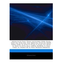 Articles On Media In El Paso, Texas,, Hephaestus Books