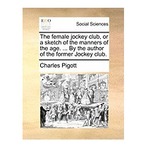 Female Jockey Club, Or A Sketch Of The, Charles Pigott