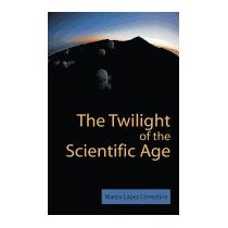 Twilight Of The Scientific Age, M Laopez Corredoira