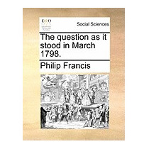 Question As It Stood In March 1798., Philip Francis