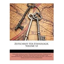 Zeitschrift Fr Ethnologie, Volume 12, Gesellschaft Fr