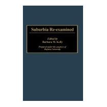 Suburbia Re-examined (new), Barbara M Kelly