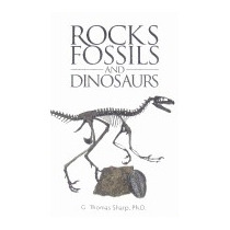 Rocks, Fossils & Dinosaurs, G Thomas Sharp Ph D