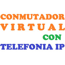 Conmutador Virtual Con Telefonía Ip.