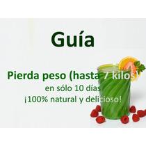 Guía Pérdida De Peso Perder Bajar 7 Kilos Jugos Verdes