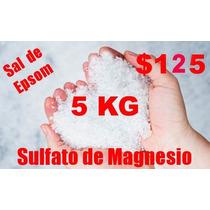 Sal De Epsom (sulfato De Magnesio) 5 Kilos